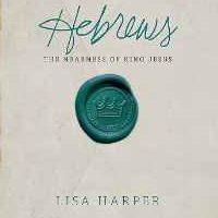 Hebrews: The Nearness of King Jesus (Lisa Harper)