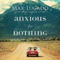 Anxious for Nothing (Max Lucado)