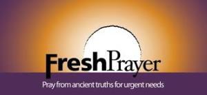 Fresh Prayer: prayer from ancient truths for urgent needs